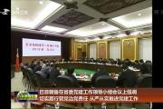 巴音朝鲁在省委党建工作领导小组会议上强调 切实履行管党治党责任 从严从实推进党建工作