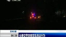 新聞早報|長春交警突查貨車違法行為